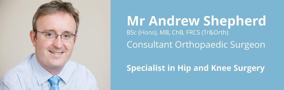 Mr Andrew Shepherd, Consultant Orthopaedic Surgeon